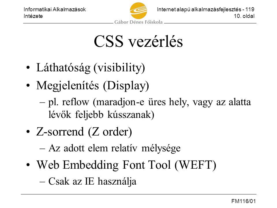 Informatikai AlkalmazásokInternet alapú alkalmazásfejlesztés - 119 Intézete10. oldal FM116/01 CSS vezérlés •Láthatóság (visibility) •Megjelenítés (Dis