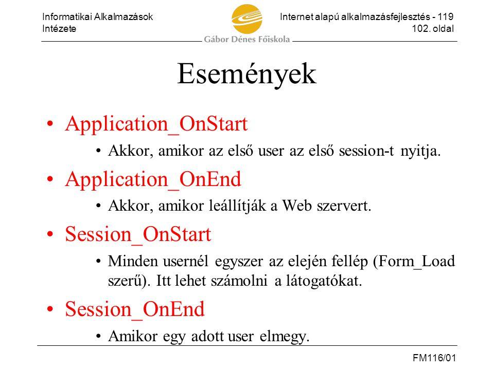 Informatikai AlkalmazásokInternet alapú alkalmazásfejlesztés - 119 Intézete102. oldal FM116/01 Események •Application_OnStart •Akkor, amikor az első u