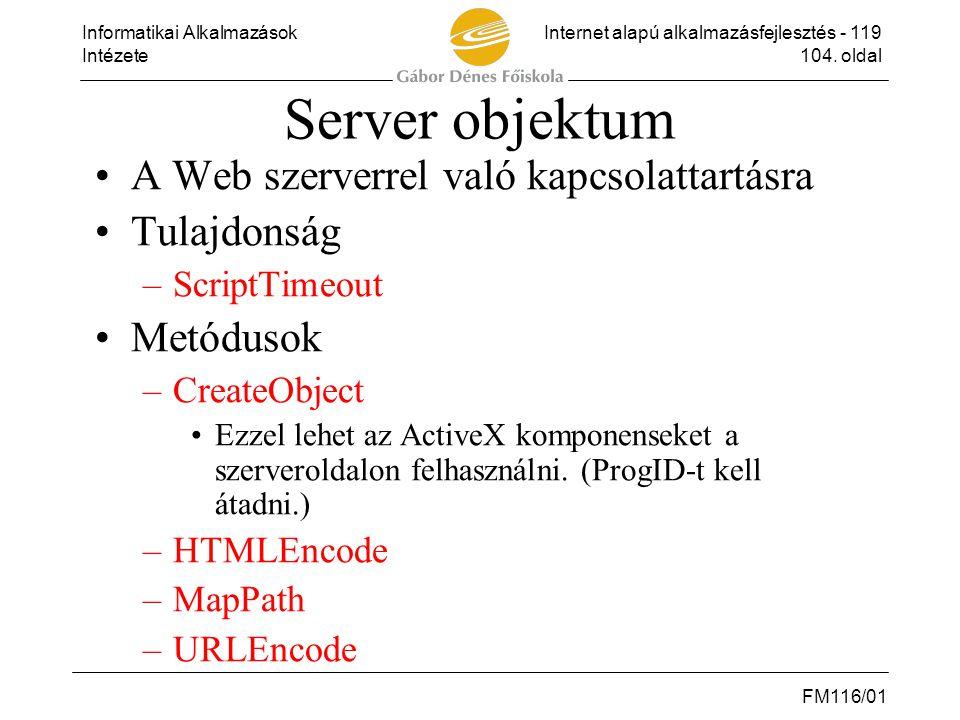 Informatikai AlkalmazásokInternet alapú alkalmazásfejlesztés - 119 Intézete104. oldal FM116/01 Server objektum •A Web szerverrel való kapcsolattartásr