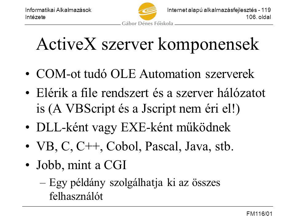 Informatikai AlkalmazásokInternet alapú alkalmazásfejlesztés - 119 Intézete106. oldal FM116/01 ActiveX szerver komponensek •COM-ot tudó OLE Automation