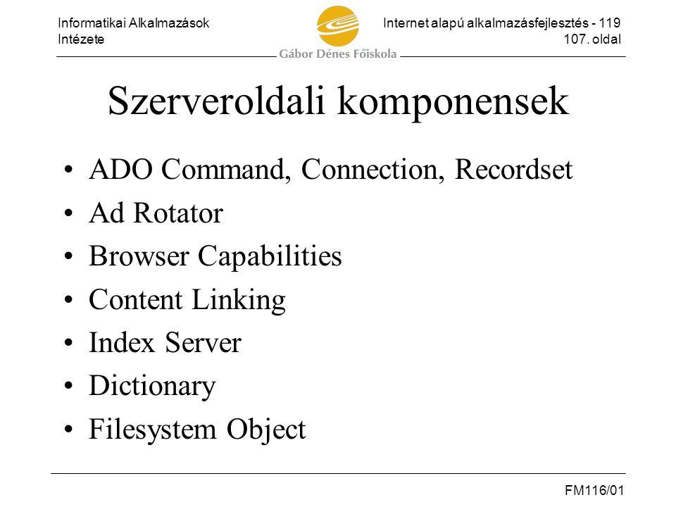 Informatikai AlkalmazásokInternet alapú alkalmazásfejlesztés - 119 Intézete107. oldal FM116/01 Szerveroldali komponensek •ADO Command, Connection, Rec