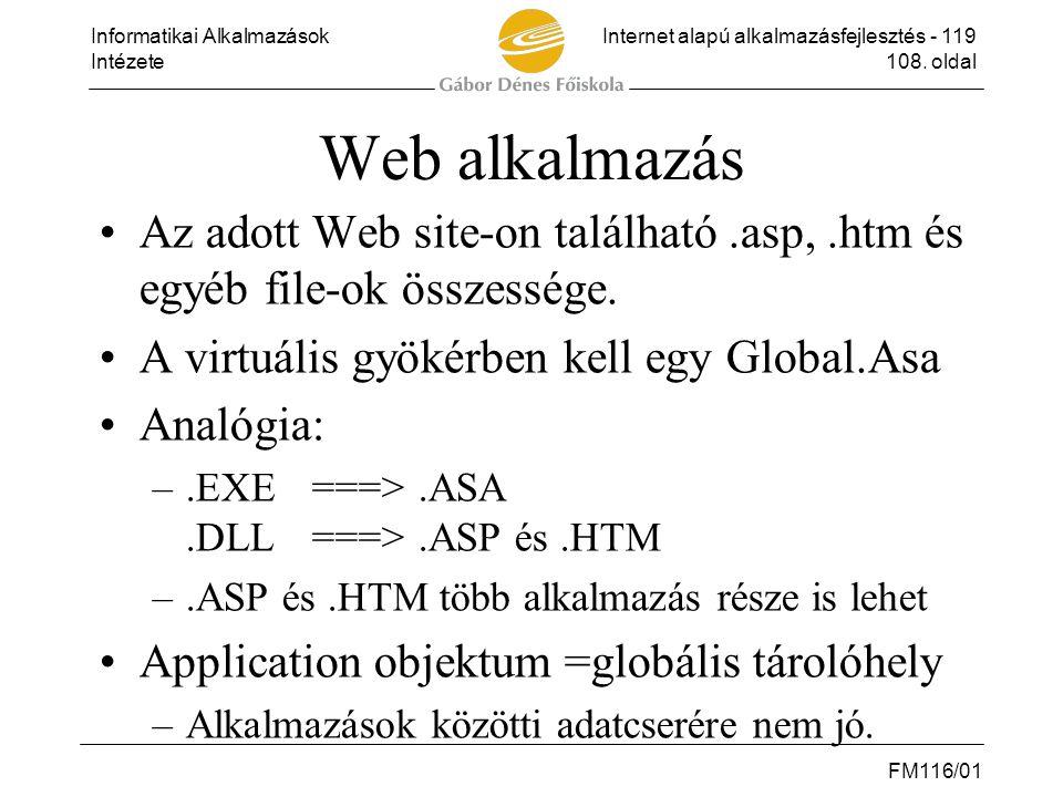 Informatikai AlkalmazásokInternet alapú alkalmazásfejlesztés - 119 Intézete108. oldal FM116/01 Web alkalmazás •Az adott Web site-on található.asp,.htm