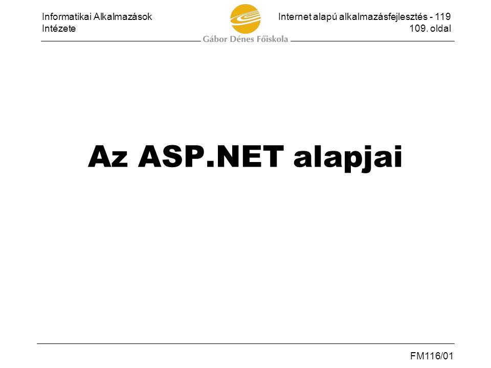Informatikai AlkalmazásokInternet alapú alkalmazásfejlesztés - 119 Intézete109. oldal FM116/01 Az ASP.NET alapjai