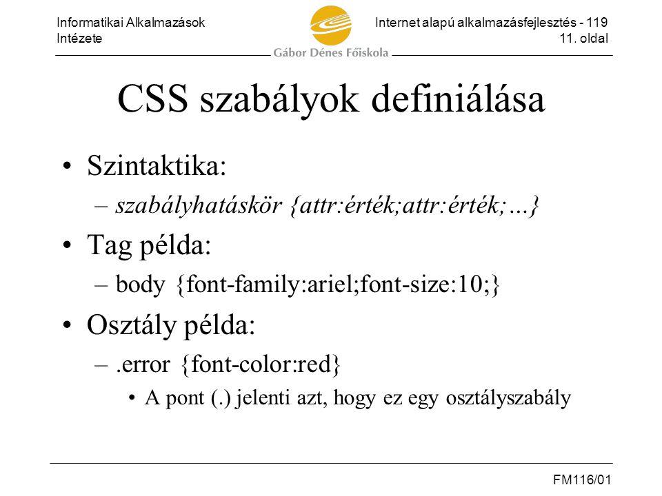 Informatikai AlkalmazásokInternet alapú alkalmazásfejlesztés - 119 Intézete11. oldal FM116/01 CSS szabályok definiálása •Szintaktika: –szabályhatáskör