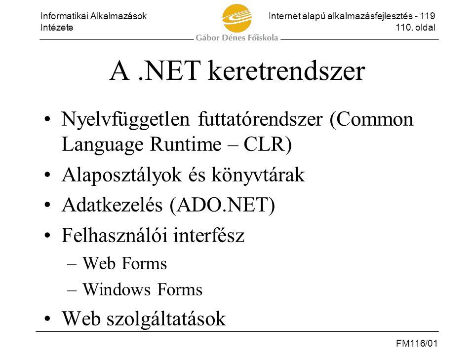 Informatikai AlkalmazásokInternet alapú alkalmazásfejlesztés - 119 Intézete110. oldal FM116/01 A.NET keretrendszer •Nyelvfüggetlen futtatórendszer (Co