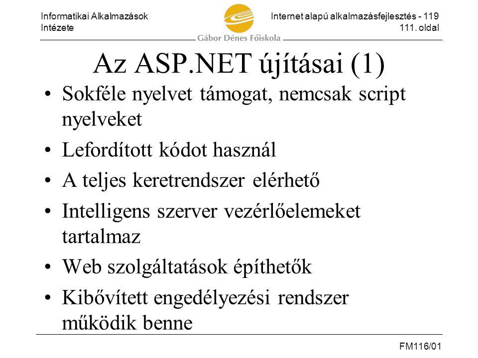 Informatikai AlkalmazásokInternet alapú alkalmazásfejlesztés - 119 Intézete111. oldal FM116/01 Az ASP.NET újításai (1) •Sokféle nyelvet támogat, nemcs
