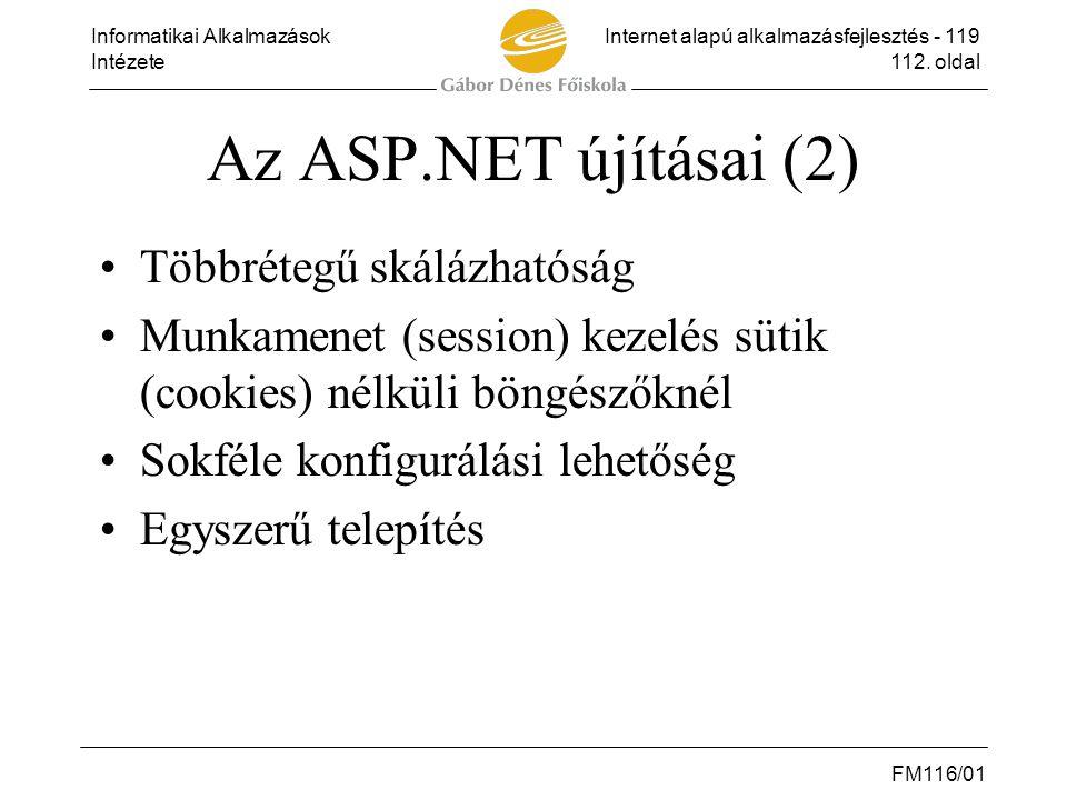 Informatikai AlkalmazásokInternet alapú alkalmazásfejlesztés - 119 Intézete112. oldal FM116/01 Az ASP.NET újításai (2) •Többrétegű skálázhatóság •Munk