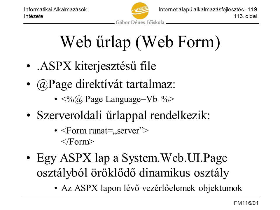 Informatikai AlkalmazásokInternet alapú alkalmazásfejlesztés - 119 Intézete113. oldal FM116/01 Web űrlap (Web Form) •.ASPX kiterjesztésű file •@Page d