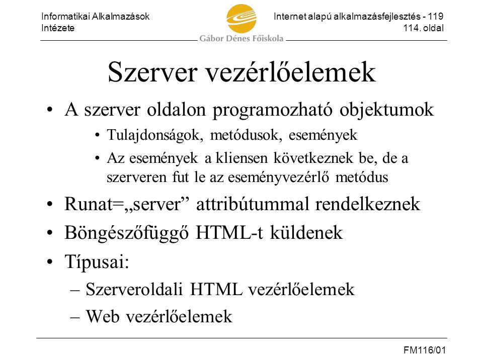 Informatikai AlkalmazásokInternet alapú alkalmazásfejlesztés - 119 Intézete114. oldal FM116/01 Szerver vezérlőelemek •A szerver oldalon programozható