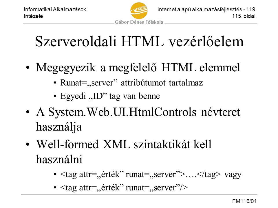 Informatikai AlkalmazásokInternet alapú alkalmazásfejlesztés - 119 Intézete115. oldal FM116/01 Szerveroldali HTML vezérlőelem •Megegyezik a megfelelő
