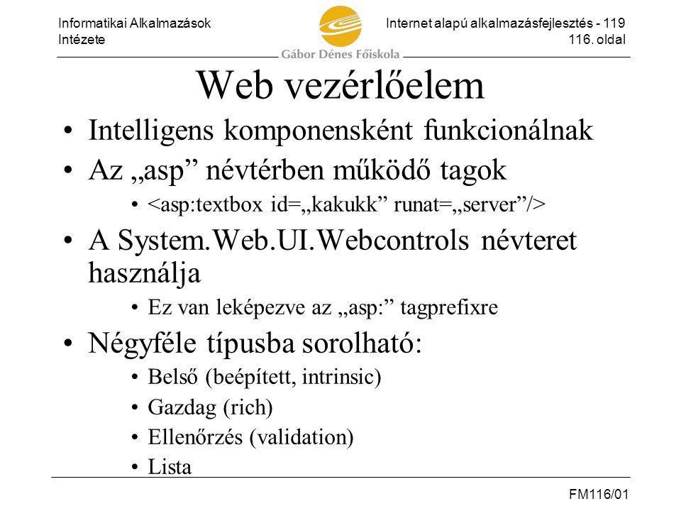 Informatikai AlkalmazásokInternet alapú alkalmazásfejlesztés - 119 Intézete116. oldal FM116/01 Web vezérlőelem •Intelligens komponensként funkcionálna