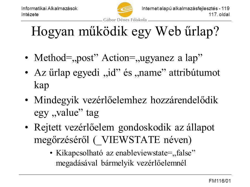 """Informatikai AlkalmazásokInternet alapú alkalmazásfejlesztés - 119 Intézete117. oldal FM116/01 Hogyan működik egy Web űrlap? •Method=""""post"""" Action=""""ug"""
