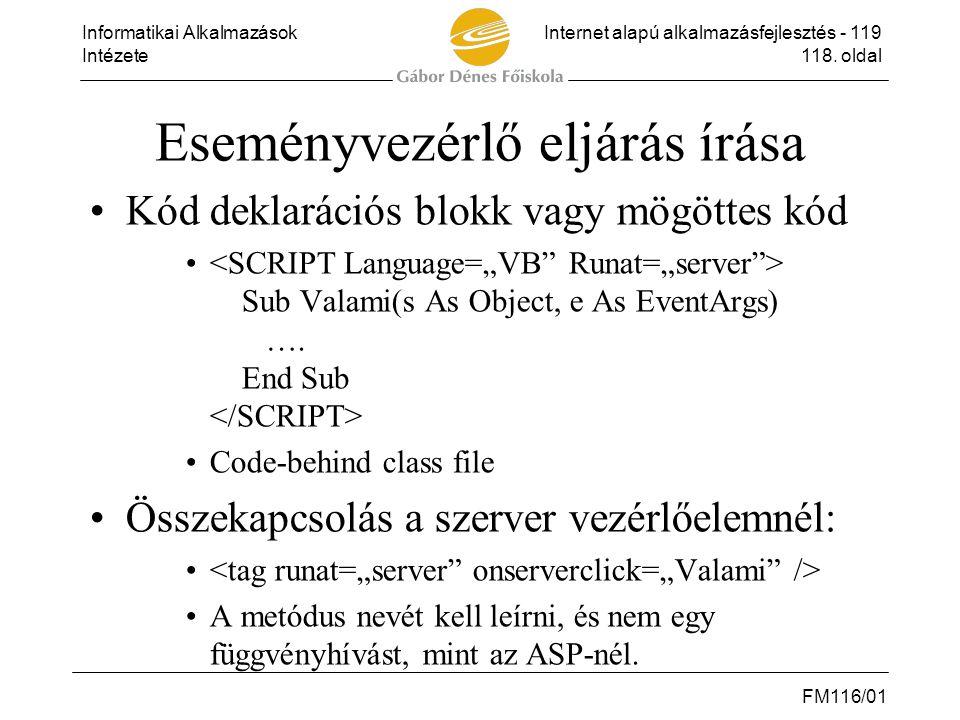 Informatikai AlkalmazásokInternet alapú alkalmazásfejlesztés - 119 Intézete118. oldal FM116/01 Eseményvezérlő eljárás írása •Kód deklarációs blokk vag