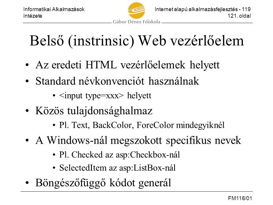 Informatikai AlkalmazásokInternet alapú alkalmazásfejlesztés - 119 Intézete121. oldal FM116/01 Belső (instrinsic) Web vezérlőelem •Az eredeti HTML vez