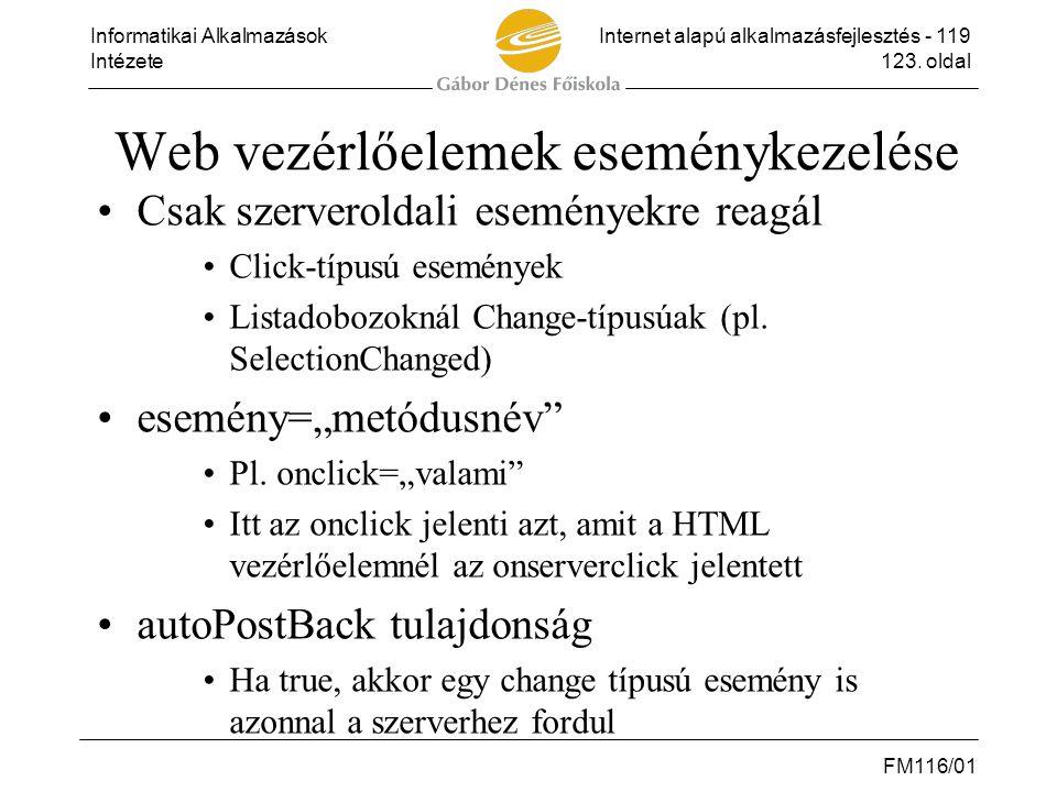 Informatikai AlkalmazásokInternet alapú alkalmazásfejlesztés - 119 Intézete123. oldal FM116/01 Web vezérlőelemek eseménykezelése •Csak szerveroldali e