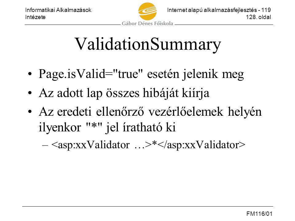 Informatikai AlkalmazásokInternet alapú alkalmazásfejlesztés - 119 Intézete128. oldal FM116/01 ValidationSummary •Page.isValid=