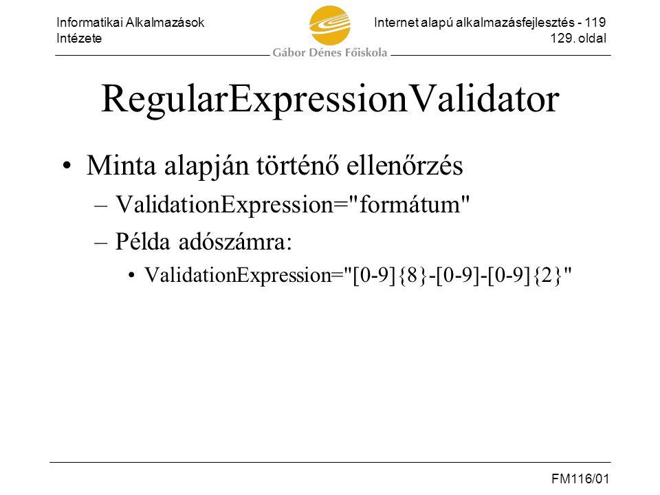 Informatikai AlkalmazásokInternet alapú alkalmazásfejlesztés - 119 Intézete129. oldal FM116/01 RegularExpressionValidator •Minta alapján történő ellen