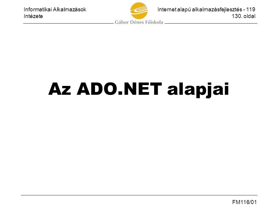 Informatikai AlkalmazásokInternet alapú alkalmazásfejlesztés - 119 Intézete130. oldal FM116/01 Az ADO.NET alapjai