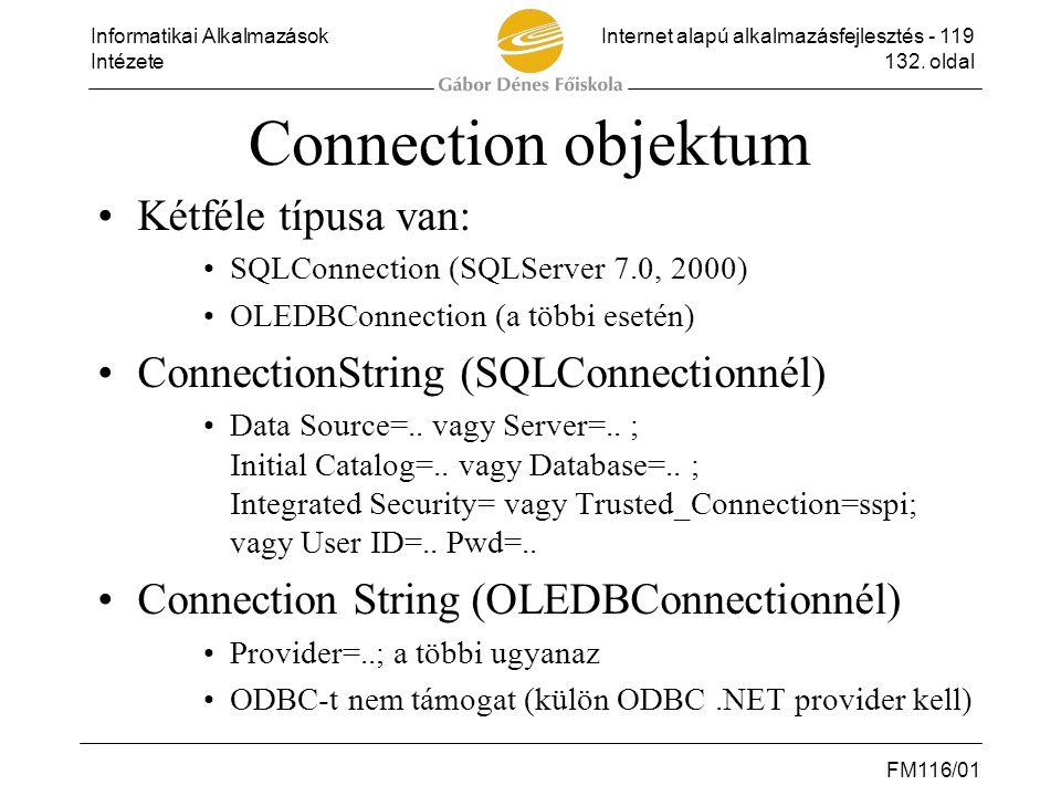 Informatikai AlkalmazásokInternet alapú alkalmazásfejlesztés - 119 Intézete132. oldal FM116/01 Connection objektum •Kétféle típusa van: •SQLConnection
