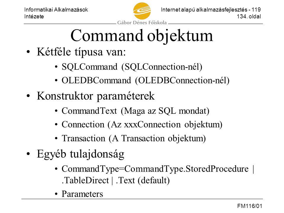 Informatikai AlkalmazásokInternet alapú alkalmazásfejlesztés - 119 Intézete134. oldal FM116/01 Command objektum •Kétféle típusa van: •SQLCommand (SQLC
