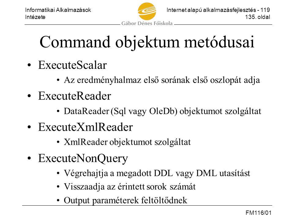 Informatikai AlkalmazásokInternet alapú alkalmazásfejlesztés - 119 Intézete135. oldal FM116/01 Command objektum metódusai •ExecuteScalar •Az eredményh