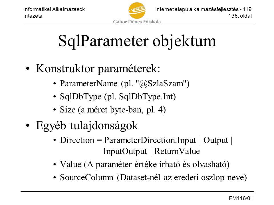 Informatikai AlkalmazásokInternet alapú alkalmazásfejlesztés - 119 Intézete136. oldal FM116/01 SqlParameter objektum •Konstruktor paraméterek: •Parame