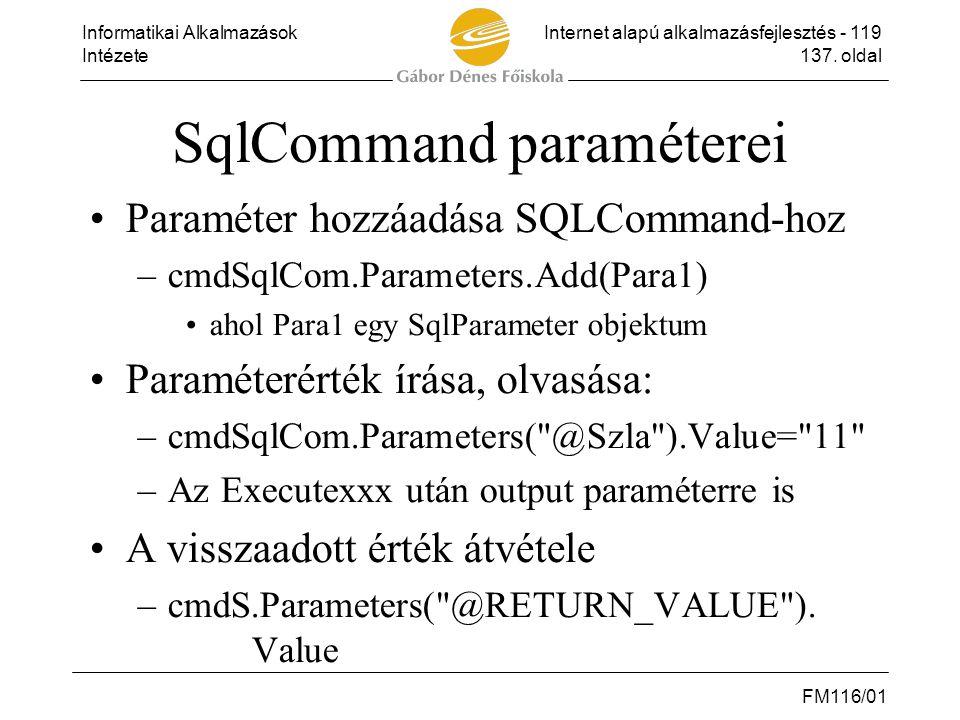 Informatikai AlkalmazásokInternet alapú alkalmazásfejlesztés - 119 Intézete137. oldal FM116/01 SqlCommand paraméterei •Paraméter hozzáadása SQLCommand
