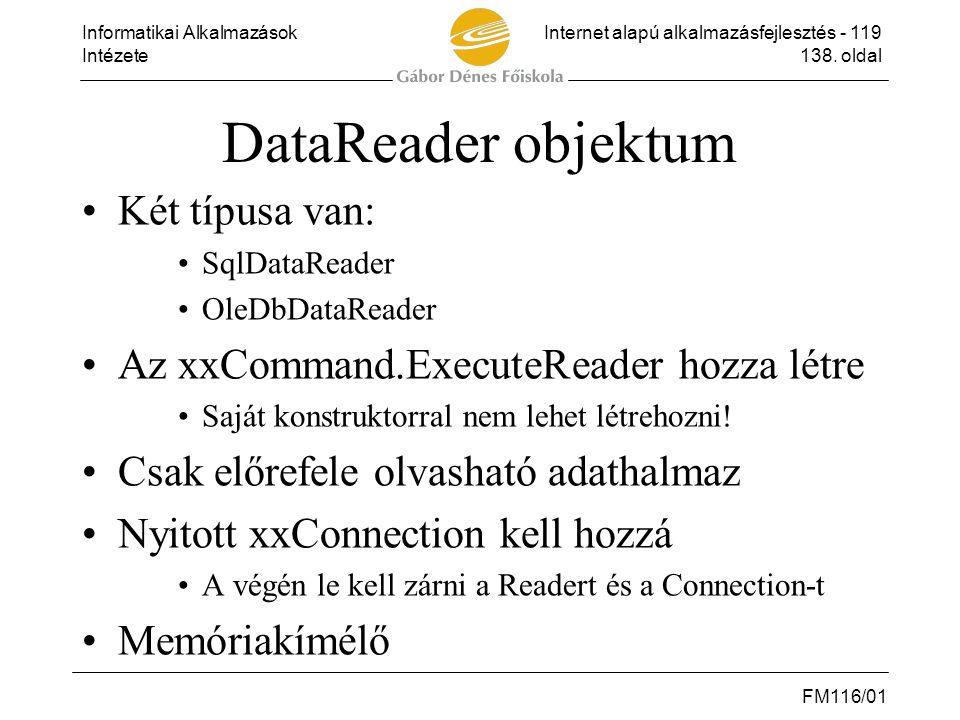 Informatikai AlkalmazásokInternet alapú alkalmazásfejlesztés - 119 Intézete138. oldal FM116/01 DataReader objektum •Két típusa van: •SqlDataReader •Ol