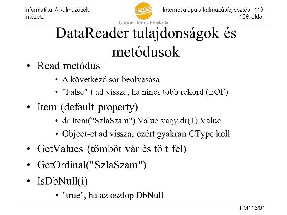 Informatikai AlkalmazásokInternet alapú alkalmazásfejlesztés - 119 Intézete139. oldal FM116/01 DataReader tulajdonságok és metódusok •Read metódus •A