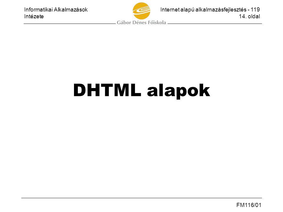 Informatikai AlkalmazásokInternet alapú alkalmazásfejlesztés - 119 Intézete14. oldal FM116/01 DHTML alapok