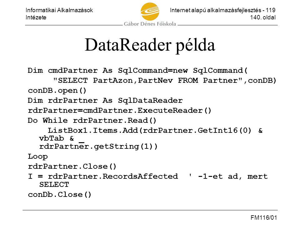 Informatikai AlkalmazásokInternet alapú alkalmazásfejlesztés - 119 Intézete140. oldal FM116/01 DataReader példa Dim cmdPartner As SqlCommand=new SqlCo