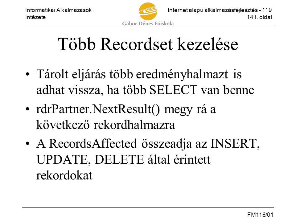 Informatikai AlkalmazásokInternet alapú alkalmazásfejlesztés - 119 Intézete141. oldal FM116/01 Több Recordset kezelése •Tárolt eljárás több eredményha
