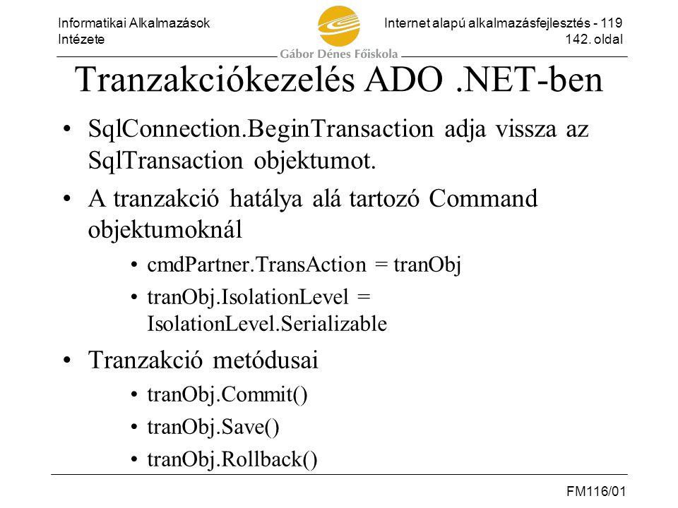 Informatikai AlkalmazásokInternet alapú alkalmazásfejlesztés - 119 Intézete142. oldal FM116/01 Tranzakciókezelés ADO.NET-ben •SqlConnection.BeginTrans