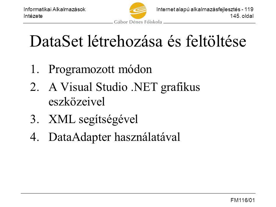 Informatikai AlkalmazásokInternet alapú alkalmazásfejlesztés - 119 Intézete145. oldal FM116/01 DataSet létrehozása és feltöltése 1.Programozott módon