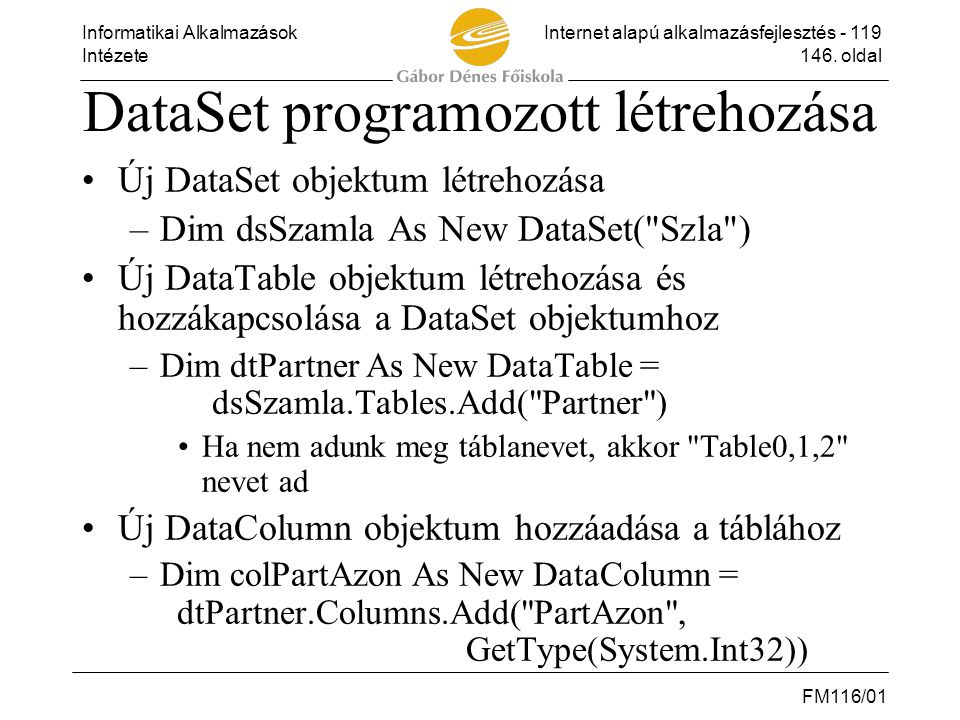 Informatikai AlkalmazásokInternet alapú alkalmazásfejlesztés - 119 Intézete146. oldal FM116/01 DataSet programozott létrehozása •Új DataSet objektum l