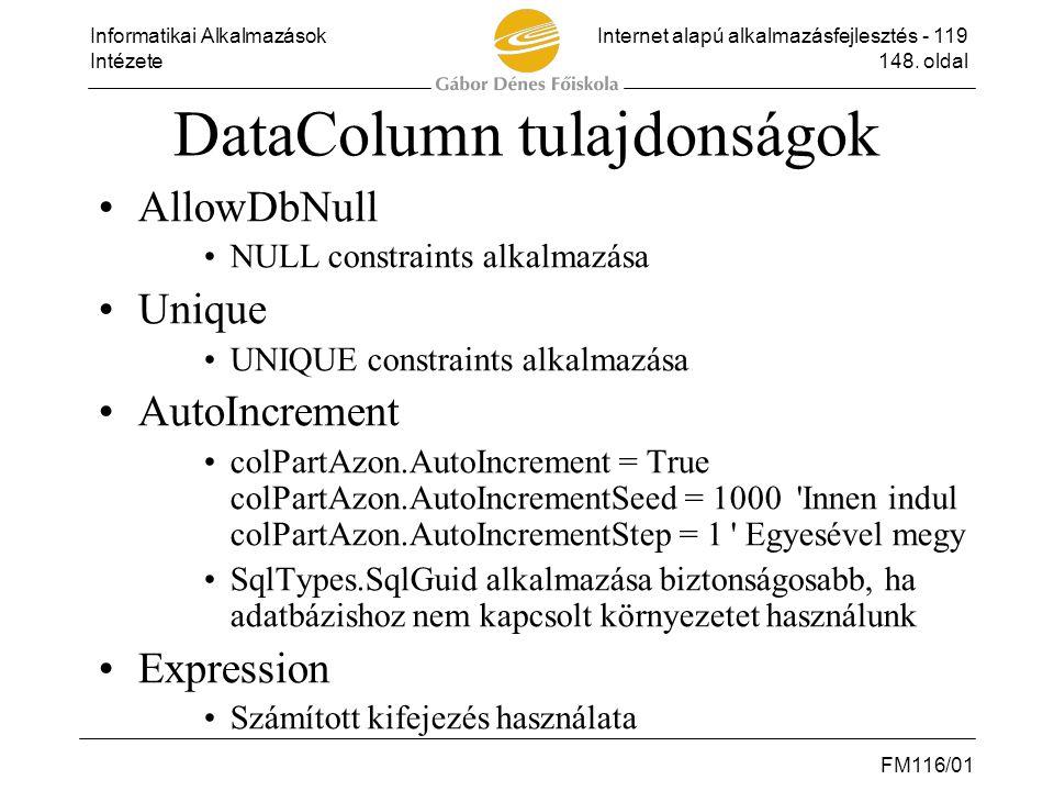 Informatikai AlkalmazásokInternet alapú alkalmazásfejlesztés - 119 Intézete148. oldal FM116/01 DataColumn tulajdonságok •AllowDbNull •NULL constraints