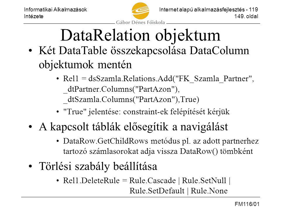 Informatikai AlkalmazásokInternet alapú alkalmazásfejlesztés - 119 Intézete149. oldal FM116/01 DataRelation objektum •Két DataTable összekapcsolása Da