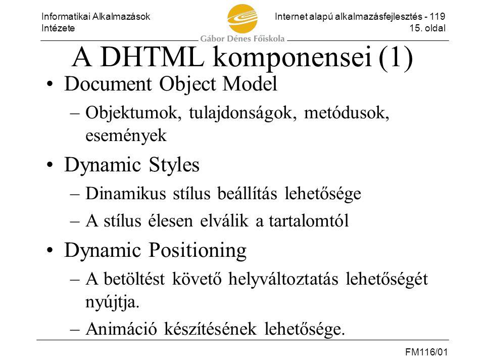 Informatikai AlkalmazásokInternet alapú alkalmazásfejlesztés - 119 Intézete15. oldal FM116/01 A DHTML komponensei (1) •Document Object Model –Objektum