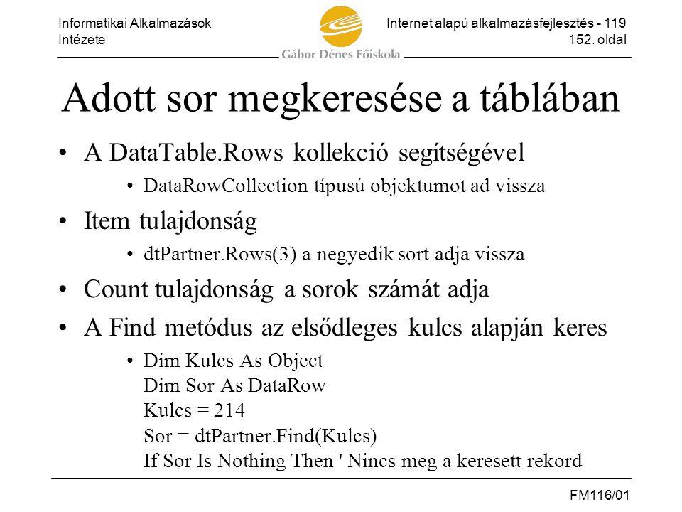 Informatikai AlkalmazásokInternet alapú alkalmazásfejlesztés - 119 Intézete152. oldal FM116/01 Adott sor megkeresése a táblában •A DataTable.Rows koll