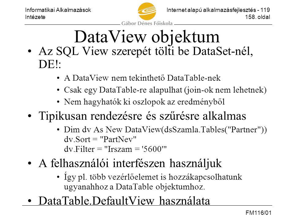 Informatikai AlkalmazásokInternet alapú alkalmazásfejlesztés - 119 Intézete158. oldal FM116/01 DataView objektum •Az SQL View szerepét tölti be DataSe