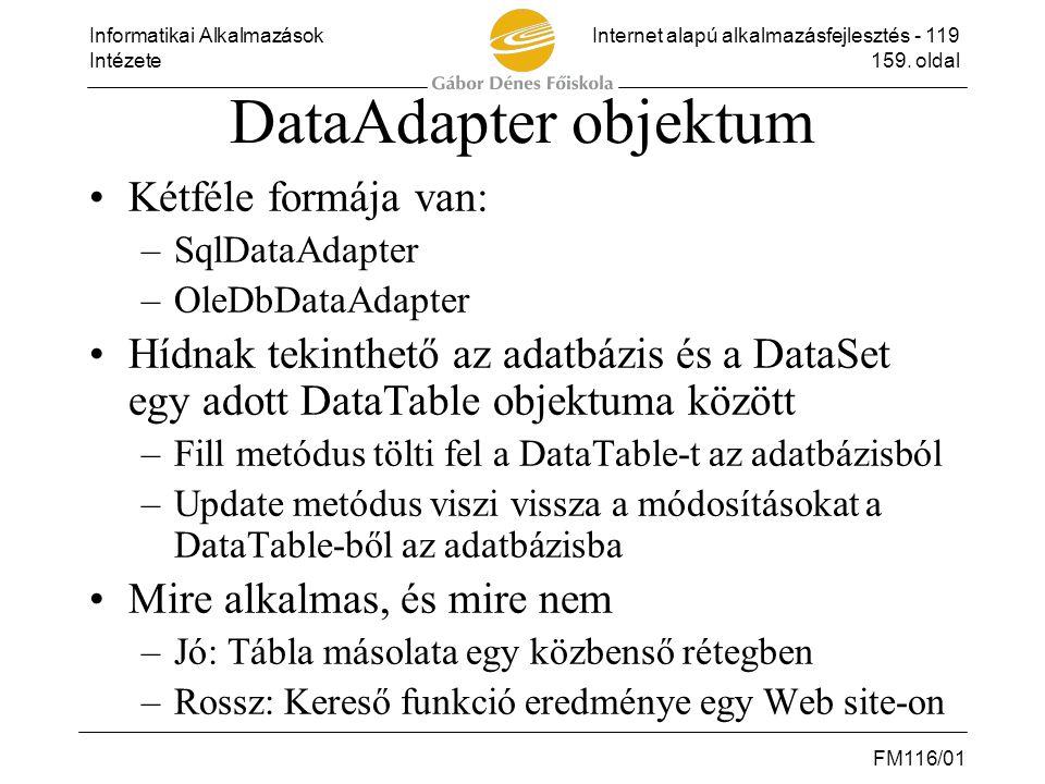 Informatikai AlkalmazásokInternet alapú alkalmazásfejlesztés - 119 Intézete159. oldal FM116/01 DataAdapter objektum •Kétféle formája van: –SqlDataAdap