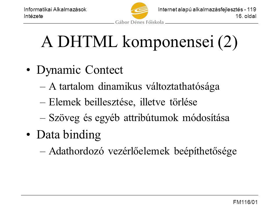 Informatikai AlkalmazásokInternet alapú alkalmazásfejlesztés - 119 Intézete16. oldal FM116/01 A DHTML komponensei (2) •Dynamic Contect –A tartalom din