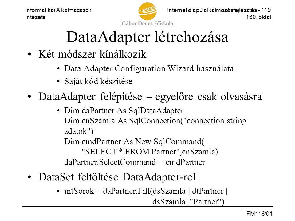 Informatikai AlkalmazásokInternet alapú alkalmazásfejlesztés - 119 Intézete160. oldal FM116/01 DataAdapter létrehozása •Két módszer kínálkozik •Data A