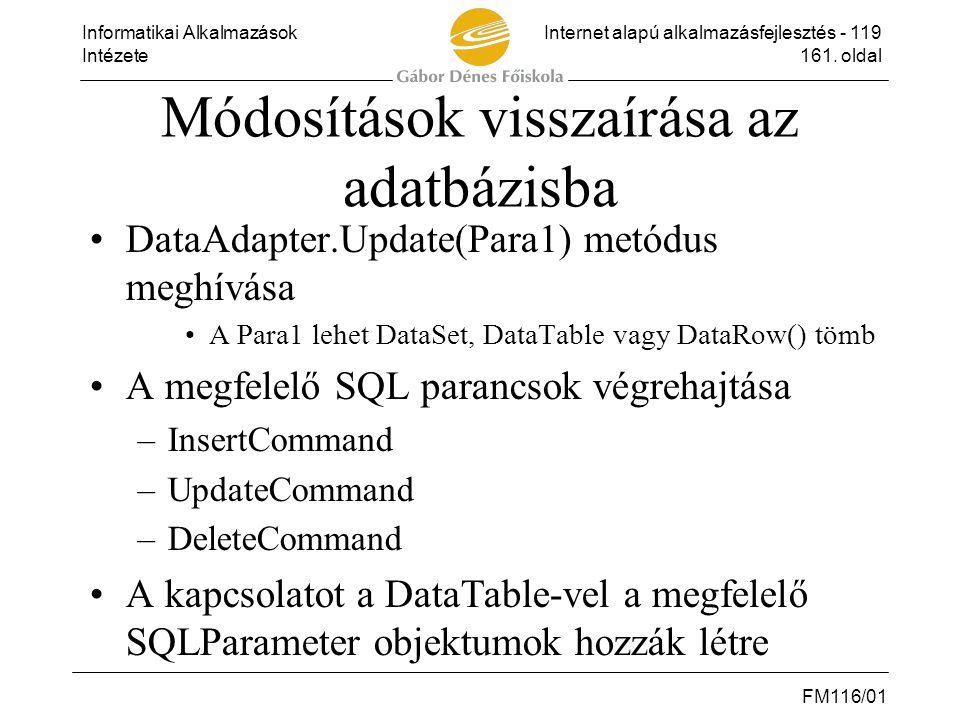 Informatikai AlkalmazásokInternet alapú alkalmazásfejlesztés - 119 Intézete161. oldal FM116/01 Módosítások visszaírása az adatbázisba •DataAdapter.Upd