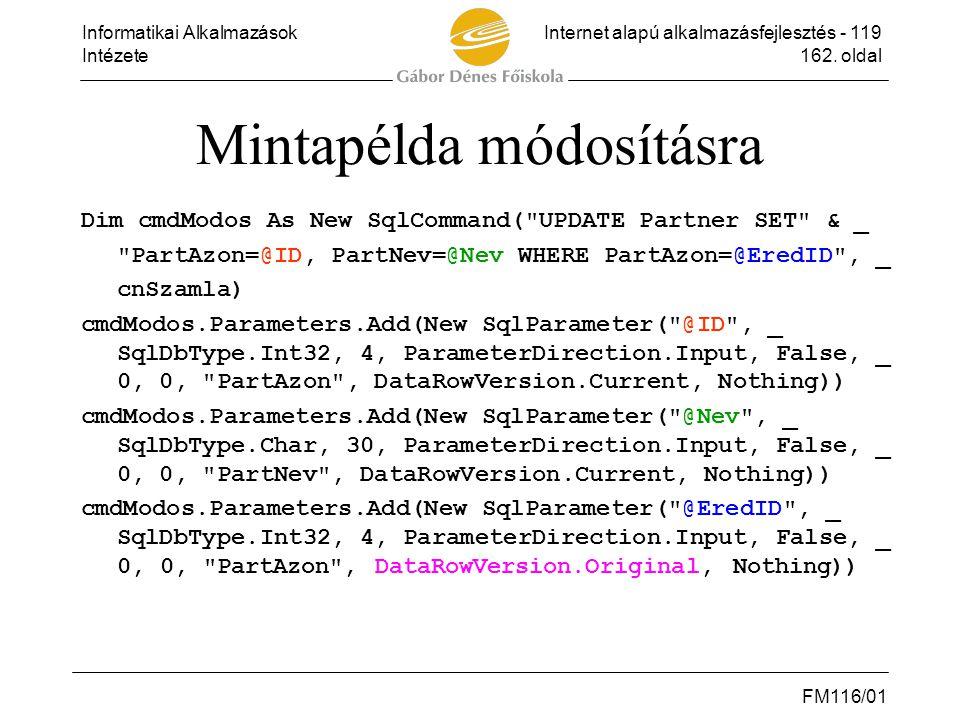 Informatikai AlkalmazásokInternet alapú alkalmazásfejlesztés - 119 Intézete162. oldal FM116/01 Mintapélda módosításra Dim cmdModos As New SqlCommand(