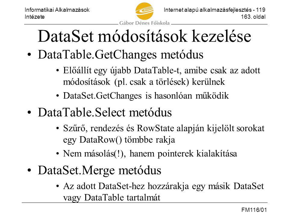 Informatikai AlkalmazásokInternet alapú alkalmazásfejlesztés - 119 Intézete163. oldal FM116/01 DataSet módosítások kezelése •DataTable.GetChanges metó