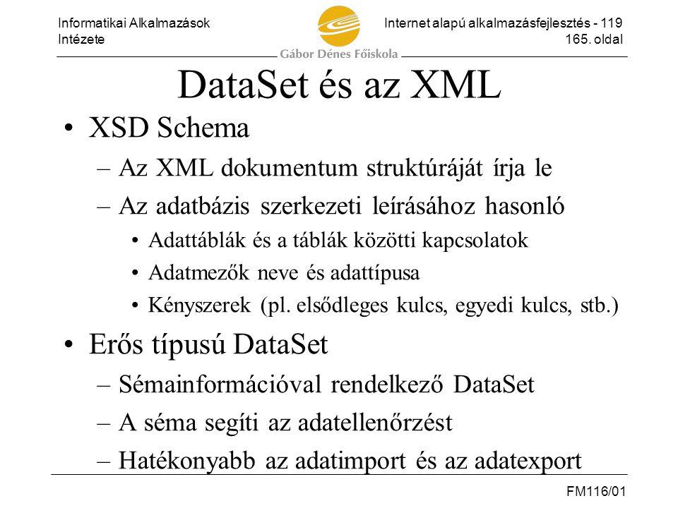Informatikai AlkalmazásokInternet alapú alkalmazásfejlesztés - 119 Intézete165. oldal FM116/01 DataSet és az XML •XSD Schema –Az XML dokumentum strukt
