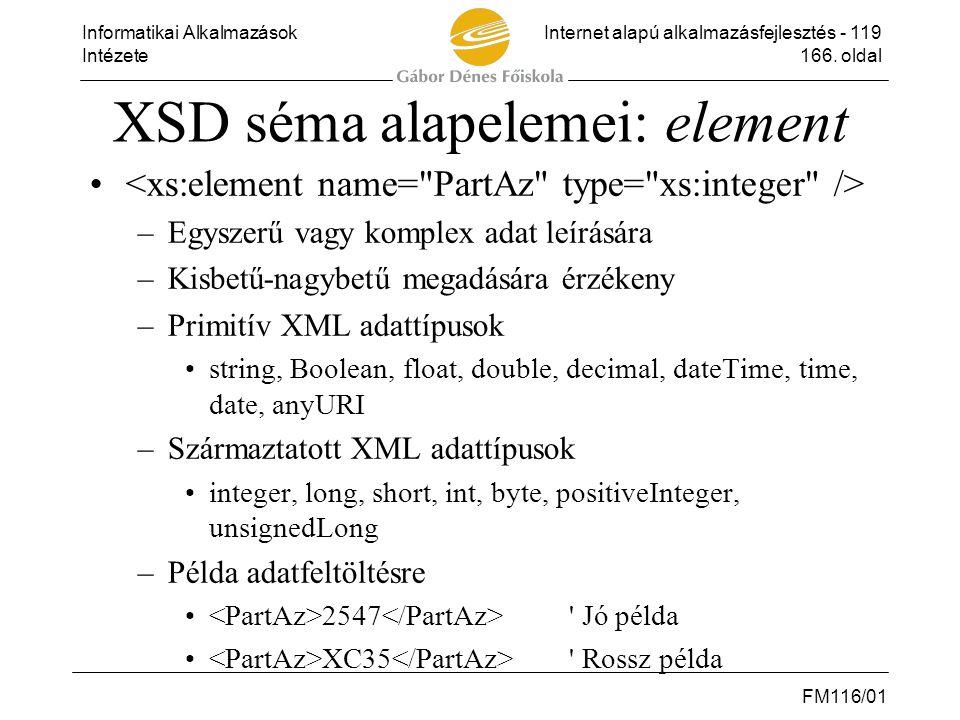Informatikai AlkalmazásokInternet alapú alkalmazásfejlesztés - 119 Intézete166. oldal FM116/01 XSD séma alapelemei: element • –Egyszerű vagy komplex a