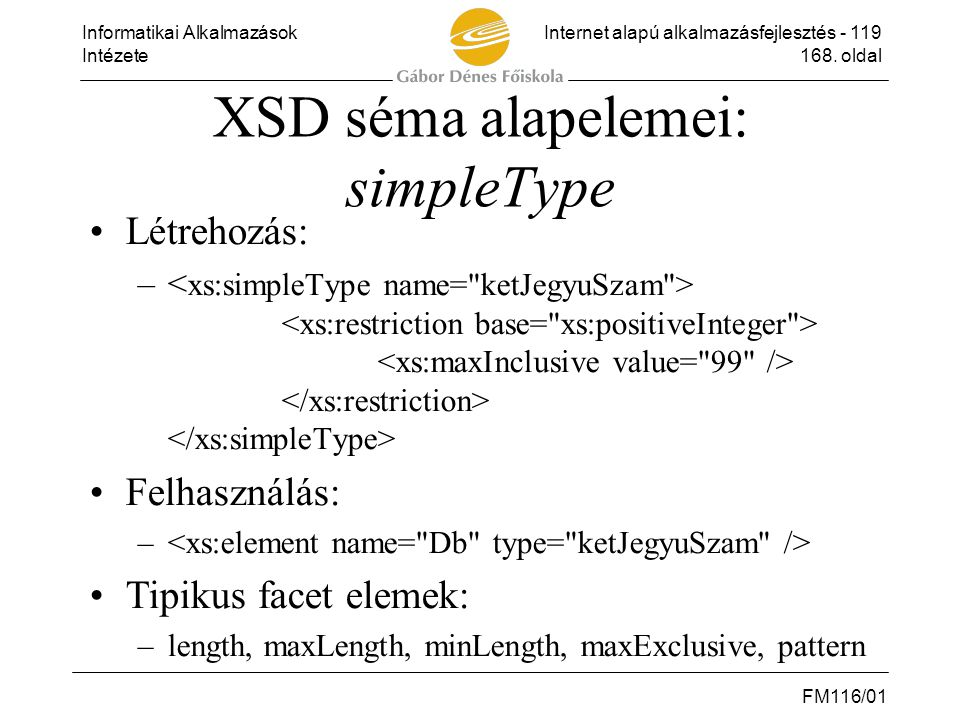 Informatikai AlkalmazásokInternet alapú alkalmazásfejlesztés - 119 Intézete168. oldal FM116/01 XSD séma alapelemei: simpleType •Létrehozás: – •Felhasz