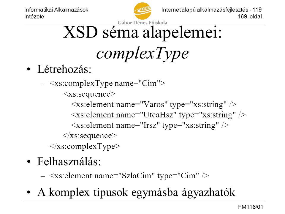 Informatikai AlkalmazásokInternet alapú alkalmazásfejlesztés - 119 Intézete169. oldal FM116/01 XSD séma alapelemei: complexType •Létrehozás: – •Felhas